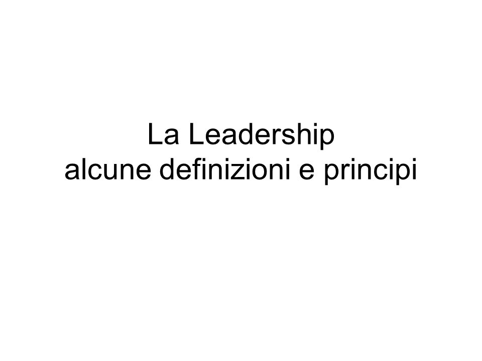 La Leadership alcune definizioni e principi