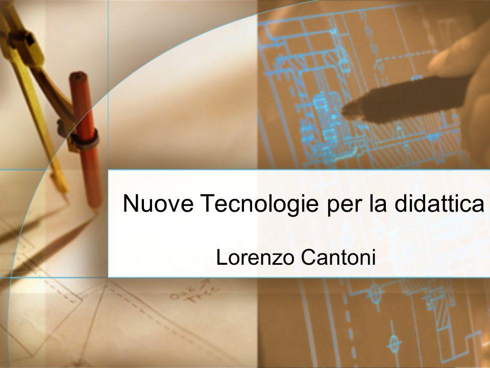Nuove Tecnologie per la didattica Lorenzo Cantoni