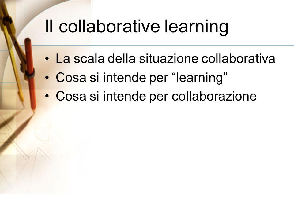 Il collaborative learning La scala della situazione collaborativa Cosa si intende per learning Cosa si intende per collaborazione
