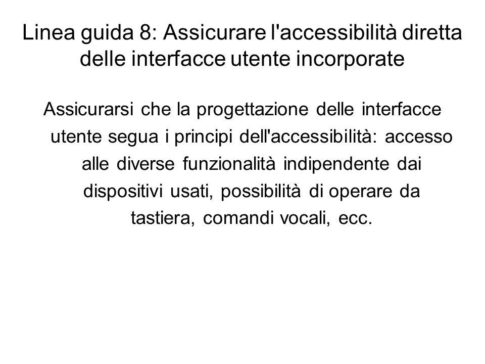 Linea guida 8: Assicurare l'accessibilità diretta delle interfacce utente incorporate Assicurarsi che la progettazione delle interfacce utente segua i