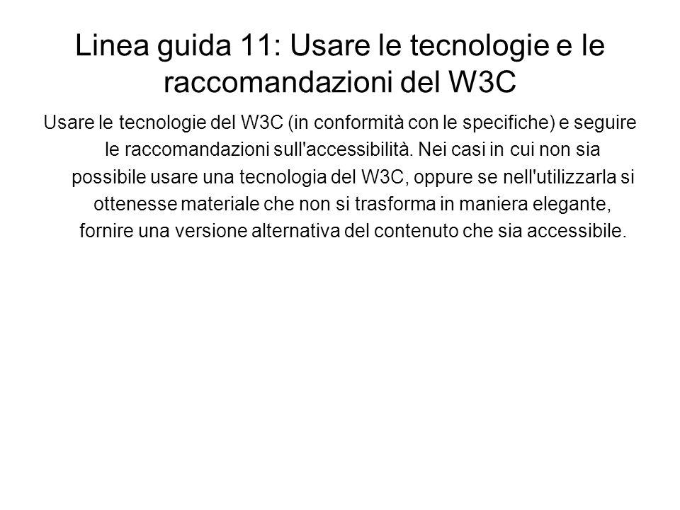 Linea guida 11: Usare le tecnologie e le raccomandazioni del W3C Usare le tecnologie del W3C (in conformità con le specifiche) e seguire le raccomanda