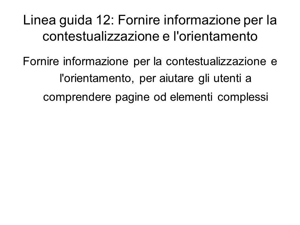 Linea guida 12: Fornire informazione per la contestualizzazione e l'orientamento Fornire informazione per la contestualizzazione e l'orientamento, per