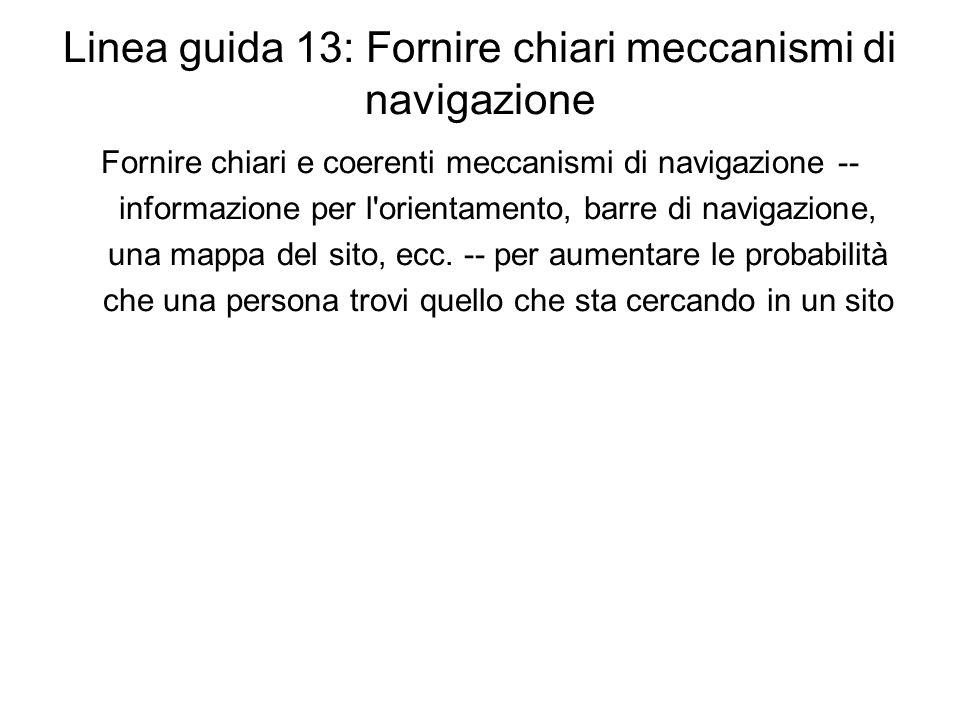 Linea guida 13: Fornire chiari meccanismi di navigazione Fornire chiari e coerenti meccanismi di navigazione -- informazione per l'orientamento, barre