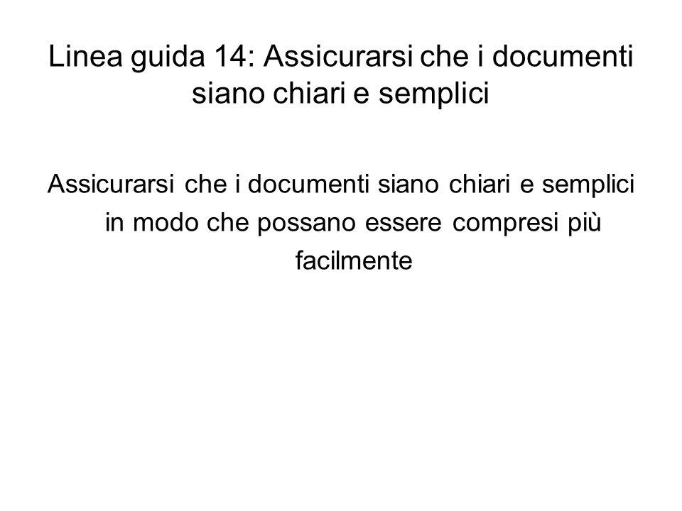Linea guida 14: Assicurarsi che i documenti siano chiari e semplici Assicurarsi che i documenti siano chiari e semplici in modo che possano essere com