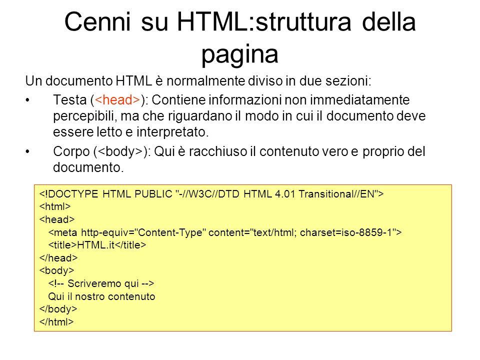 Un documento HTML è normalmente diviso in due sezioni: Testa ( ): Contiene informazioni non immediatamente percepibili, ma che riguardano il modo in c