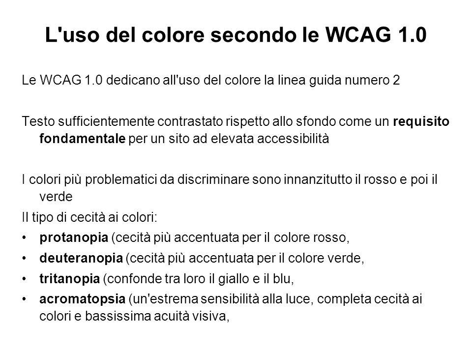 L'uso del colore secondo le WCAG 1.0 Le WCAG 1.0 dedicano all'uso del colore la linea guida numero 2 Testo sufficientemente contrastato rispetto allo
