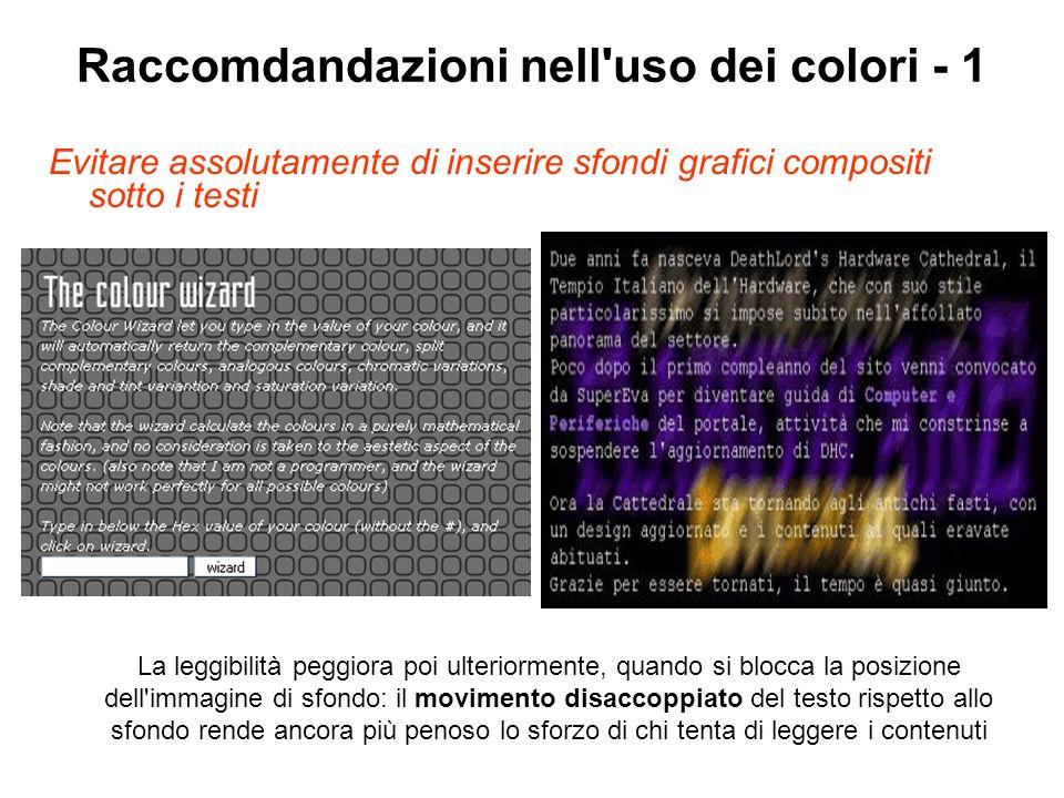 Raccomdandazioni nell'uso dei colori - 1 Evitare assolutamente di inserire sfondi grafici compositi sotto i testi La leggibilità peggiora poi ulterior