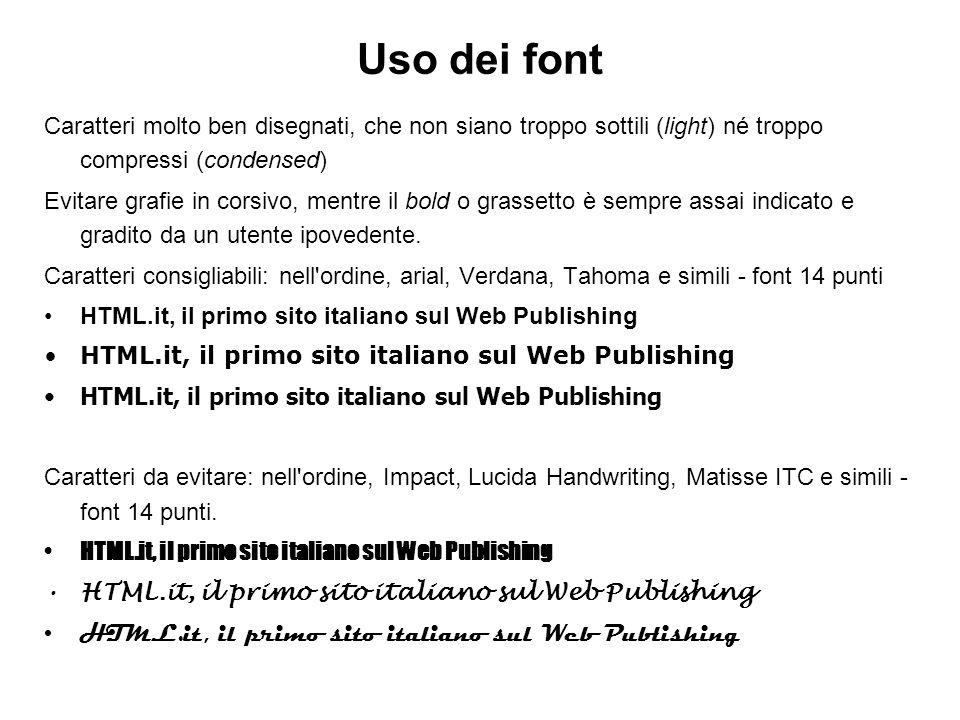 Uso dei font Caratteri molto ben disegnati, che non siano troppo sottili (light) né troppo compressi (condensed) Evitare grafie in corsivo, mentre il