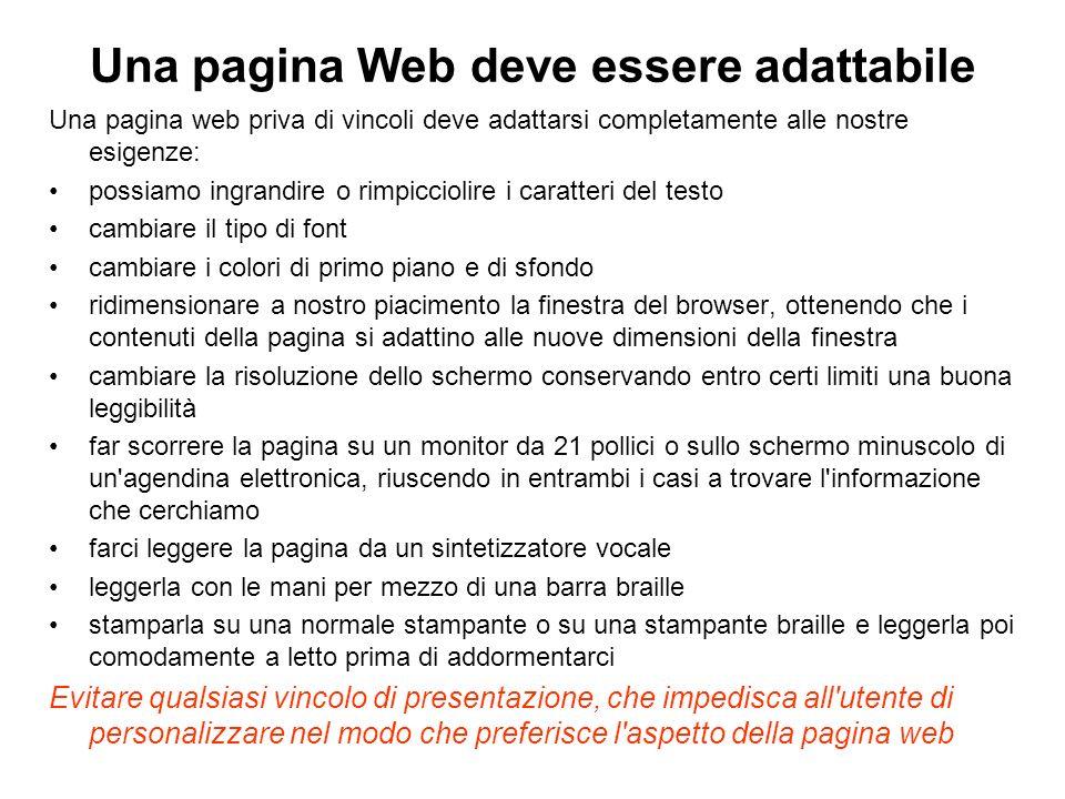 Una pagina Web deve essere adattabile Una pagina web priva di vincoli deve adattarsi completamente alle nostre esigenze: possiamo ingrandire o rimpicc
