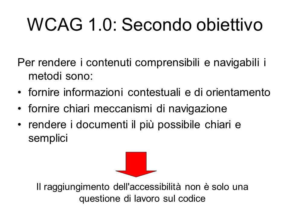 WCAG 1.0: Secondo obiettivo Per rendere i contenuti comprensibili e navigabili i metodi sono: fornire informazioni contestuali e di orientamento forni