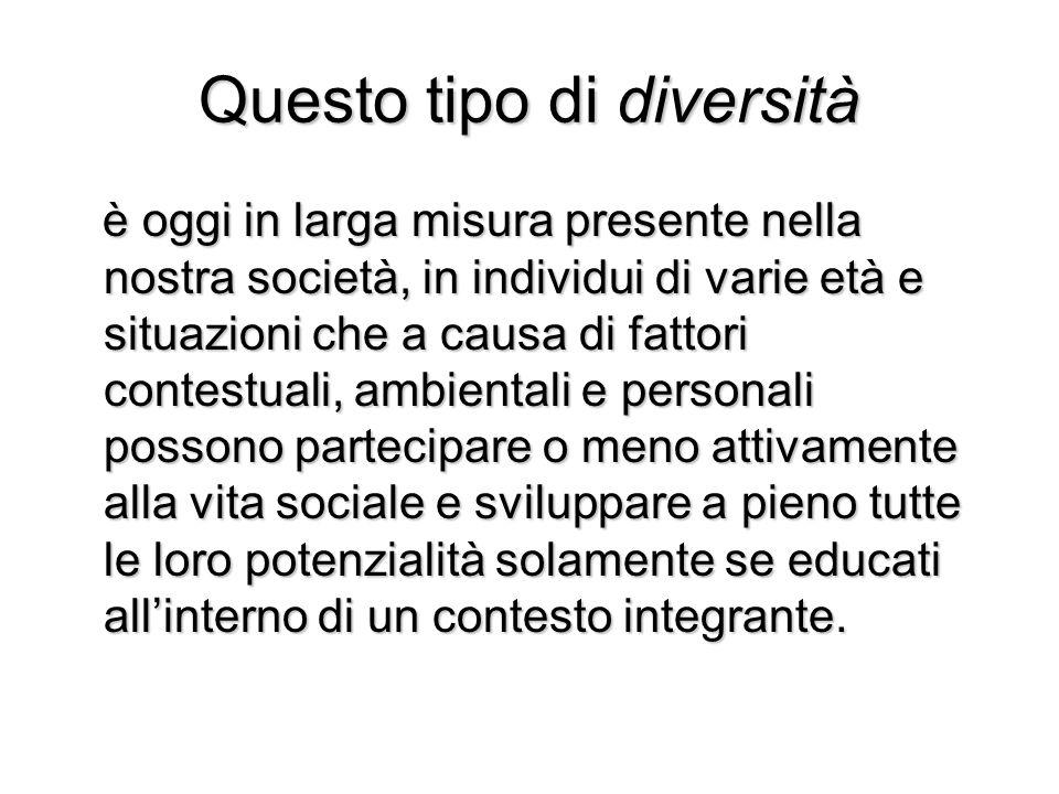 Questo tipo di diversità è oggi in larga misura presente nella nostra società, in individui di varie età e situazioni che a causa di fattori contestua