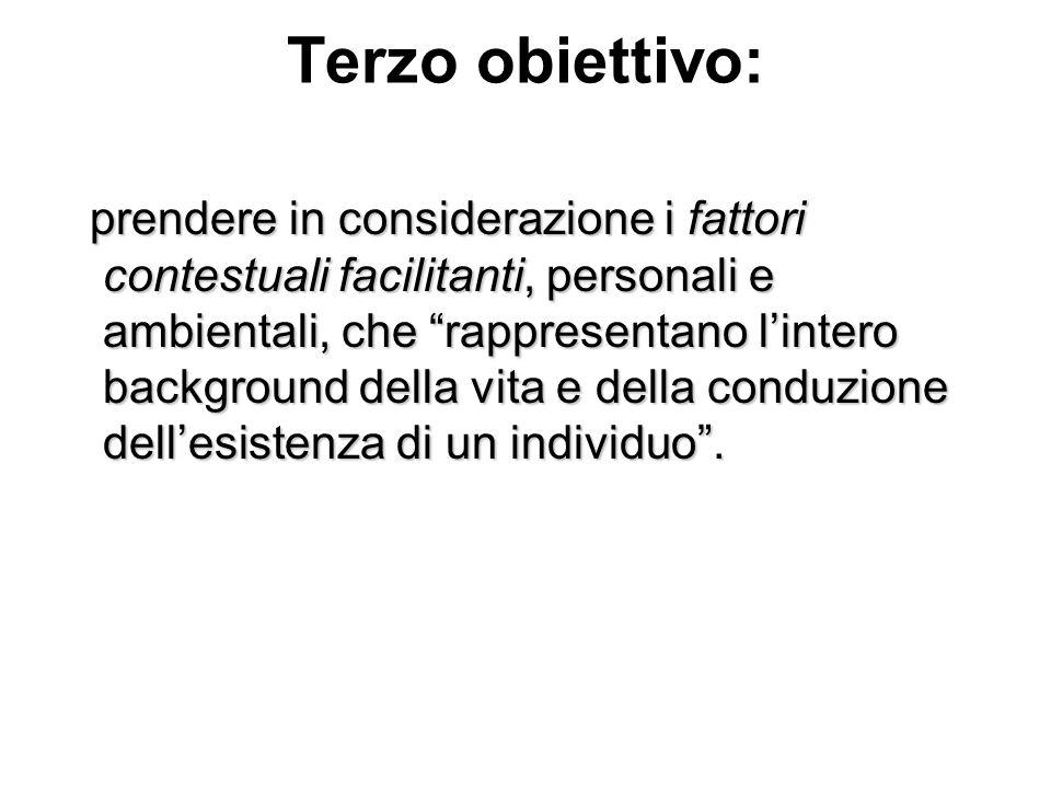 Terzo obiettivo: prendere in considerazione i fattori contestuali facilitanti, personali e ambientali, che rappresentano lintero background della vita