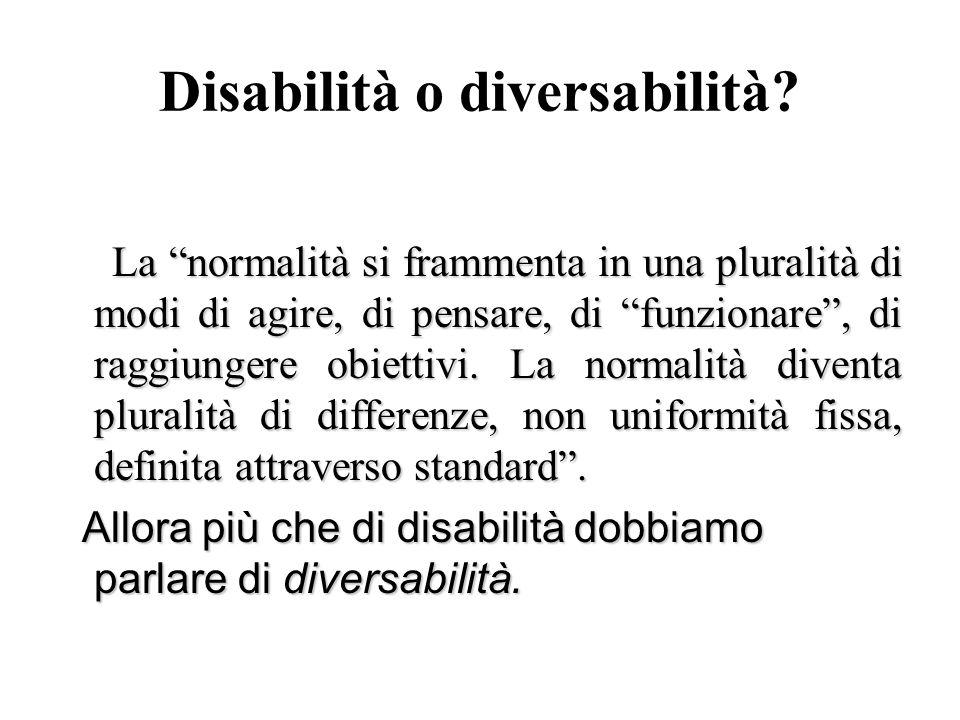 Disabilità o diversabilità? La normalità si frammenta in una pluralità di modi di agire, di pensare, di funzionare, di raggiungere obiettivi. La norma
