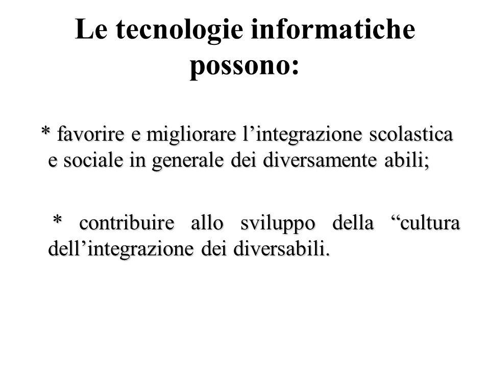 Le tecnologie informatiche possono: * favorire e migliorare lintegrazione scolastica e sociale in generale dei diversamente abili; * favorire e miglio