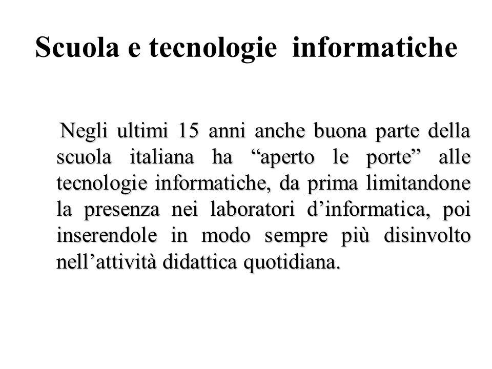 Scuola e tecnologie informatiche Negli ultimi 15 anni anche buona parte della scuola italiana ha aperto le porte alle tecnologie informatiche, da prim