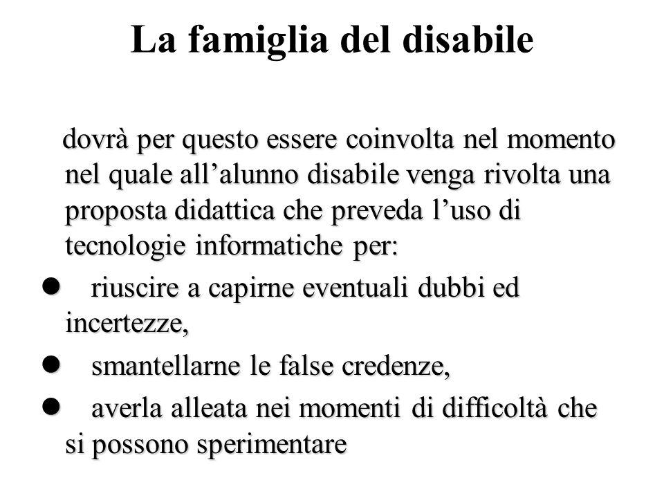 La famiglia del disabile dovrà per questo essere coinvolta nel momento nel quale allalunno disabile venga rivolta una proposta didattica che preveda l