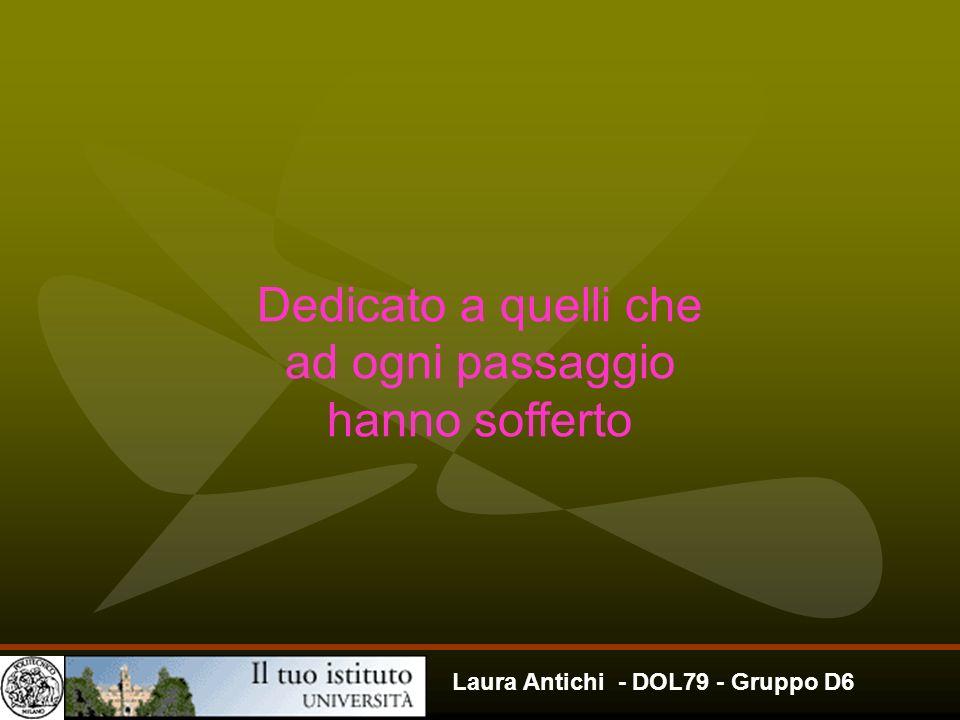 Laura Antichi - DOL79 - Gruppo D6 Dedicato a quelli che ad ogni passaggio hanno sofferto