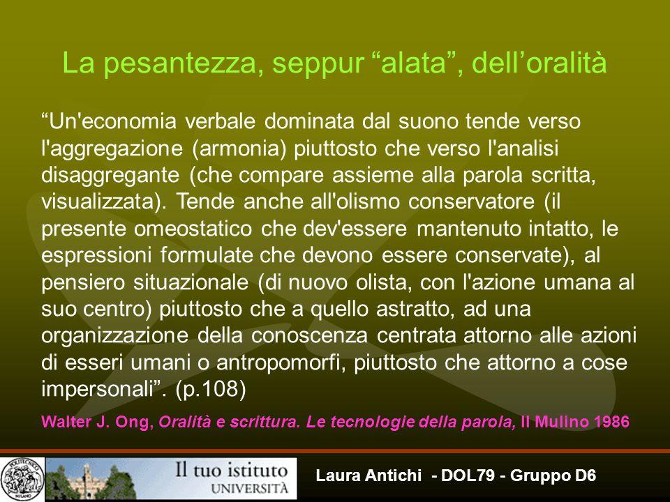 Laura Antichi - DOL79 - Gruppo D6 La pesantezza, seppur alata, delloralità Un'economia verbale dominata dal suono tende verso l'aggregazione (armonia)