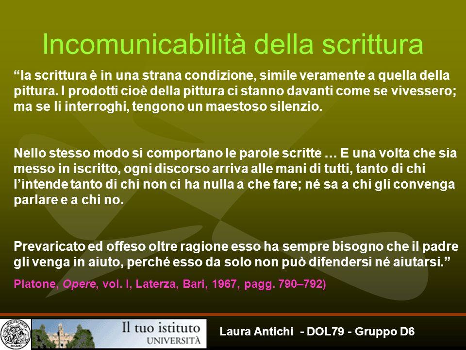 Laura Antichi - DOL79 - Gruppo D6 Incomunicabilità della scrittura la scrittura è in una strana condizione, simile veramente a quella della pittura. I