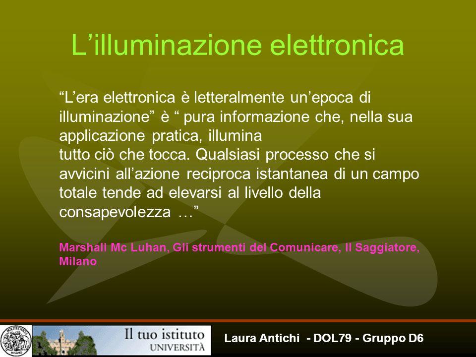 Laura Antichi - DOL79 - Gruppo D6 Lera elettronica è letteralmente unepoca di illuminazione è pura informazione che, nella sua applicazione pratica, i