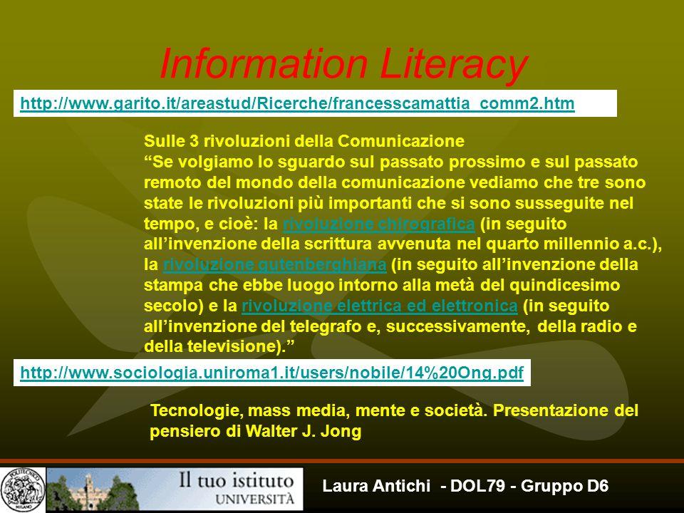 Laura Antichi - DOL79 - Gruppo D6 Information Literacy http://www.garito.it/areastud/Ricerche/francesscamattia_comm2.htm Sulle 3 rivoluzioni della Com