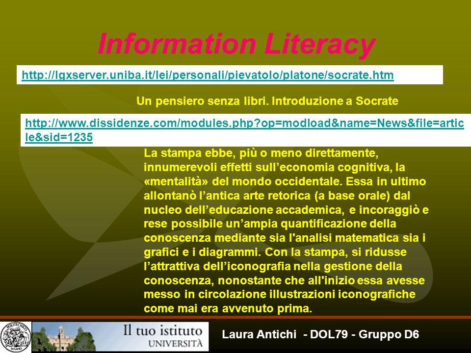 Laura Antichi - DOL79 - Gruppo D6 Information Literacy http://lgxserver.uniba.it/lei/personali/pievatolo/platone/socrate.htm Un pensiero senza libri.