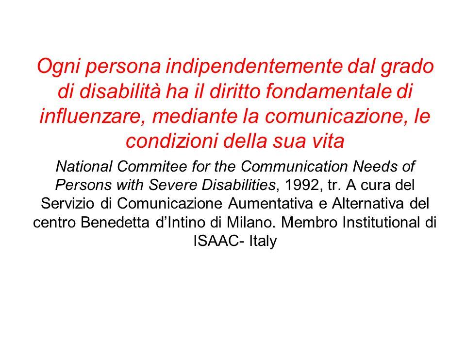 Ogni persona indipendentemente dal grado di disabilità ha il diritto fondamentale di influenzare, mediante la comunicazione, le condizioni della sua v