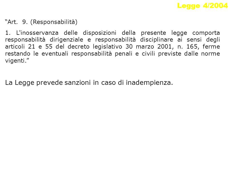 Legge 4/2004 Art. 9. (Responsabilità) 1. L'inosservanza delle disposizioni della presente legge comporta responsabilità dirigenziale e responsabilità