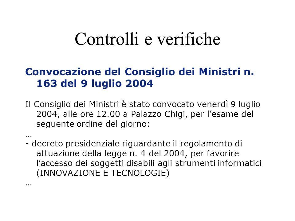 Controlli e verifiche Convocazione del Consiglio dei Ministri n. 163 del 9 luglio 2004 Il Consiglio dei Ministri è stato convocato venerdì 9 luglio 20