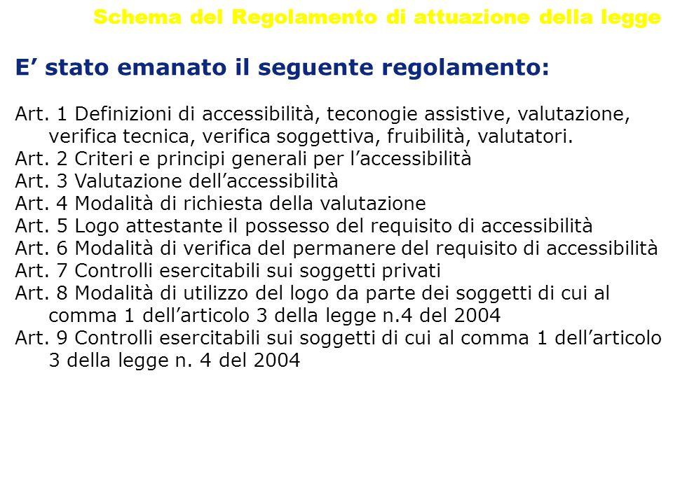 Schema del Regolamento di attuazione della legge E stato emanato il seguente regolamento: Art. 1 Definizioni di accessibilità, teconogie assistive, va