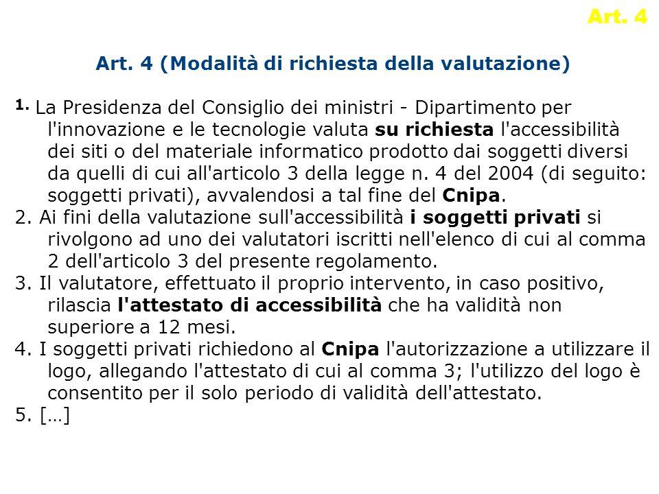 Art. 4 Art. 4 (Modalità di richiesta della valutazione) 1. La Presidenza del Consiglio dei ministri - Dipartimento per l'innovazione e le tecnologie v