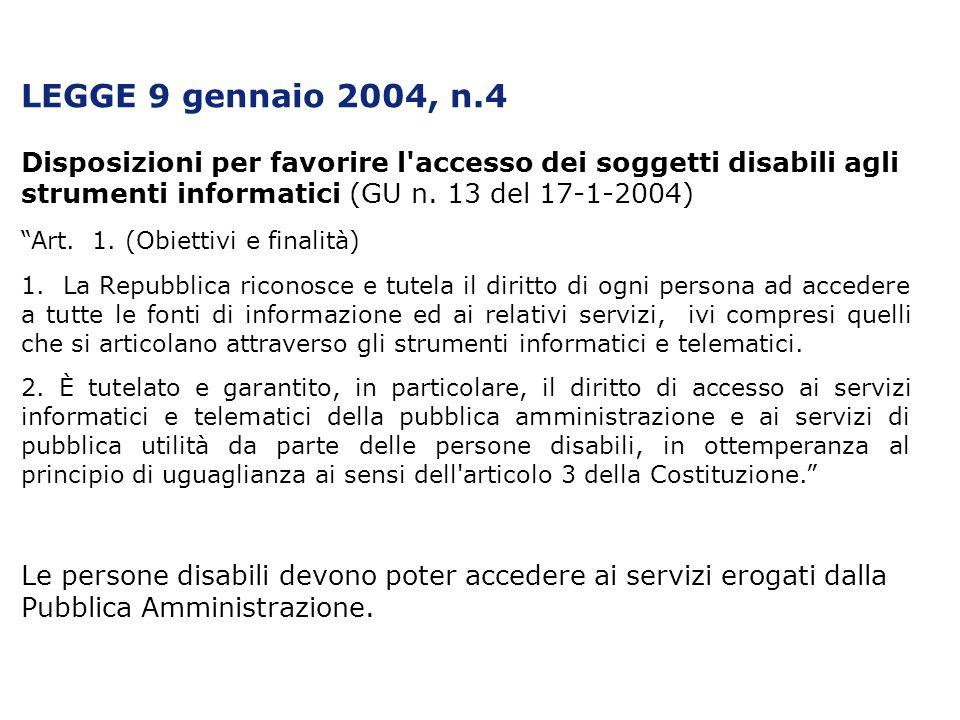 LEGGE 9 gennaio 2004, n.4 Disposizioni per favorire l'accesso dei soggetti disabili agli strumenti informatici (GU n. 13 del 17-1-2004) Art. 1. (Obiet