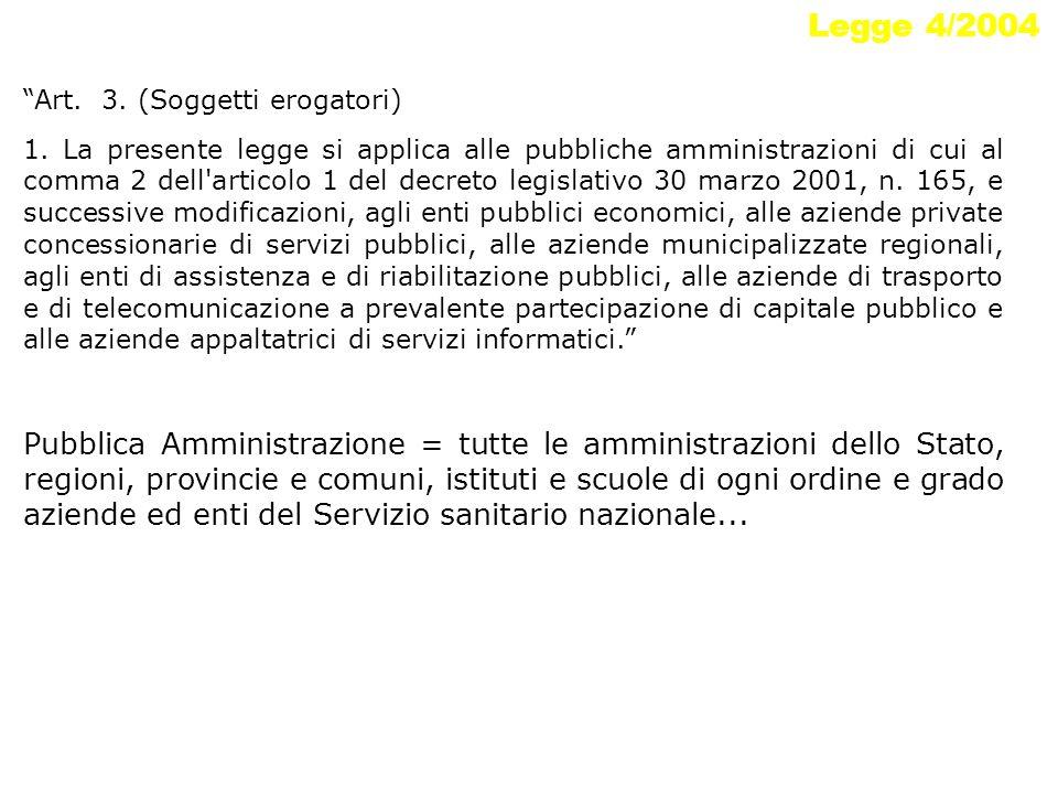 Legge 4/2004 Art. 3. (Soggetti erogatori) 1. La presente legge si applica alle pubbliche amministrazioni di cui al comma 2 dell'articolo 1 del decreto
