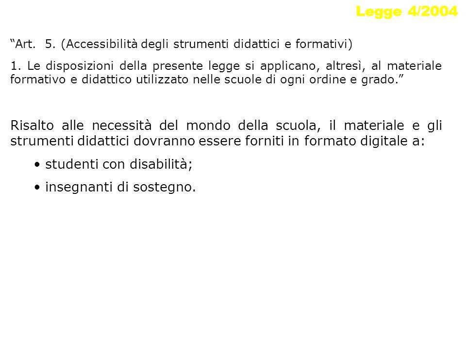 Legge 4/2004 Art. 5. (Accessibilità degli strumenti didattici e formativi) 1. Le disposizioni della presente legge si applicano, altresì, al materiale