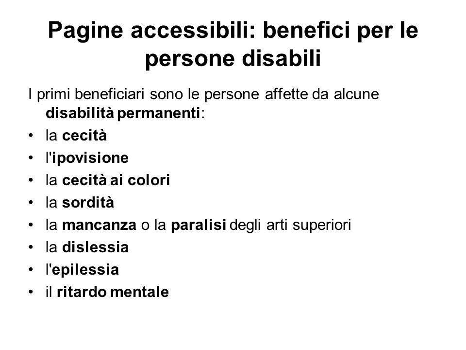 Pagine accessibili: benefici per le persone disabili I primi beneficiari sono le persone affette da alcune disabilità permanenti: la cecità l'ipovisio