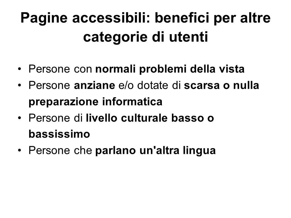 Pagine accessibili: benefici per altre categorie di utenti Persone con normali problemi della vista Persone anziane e/o dotate di scarsa o nulla prepa