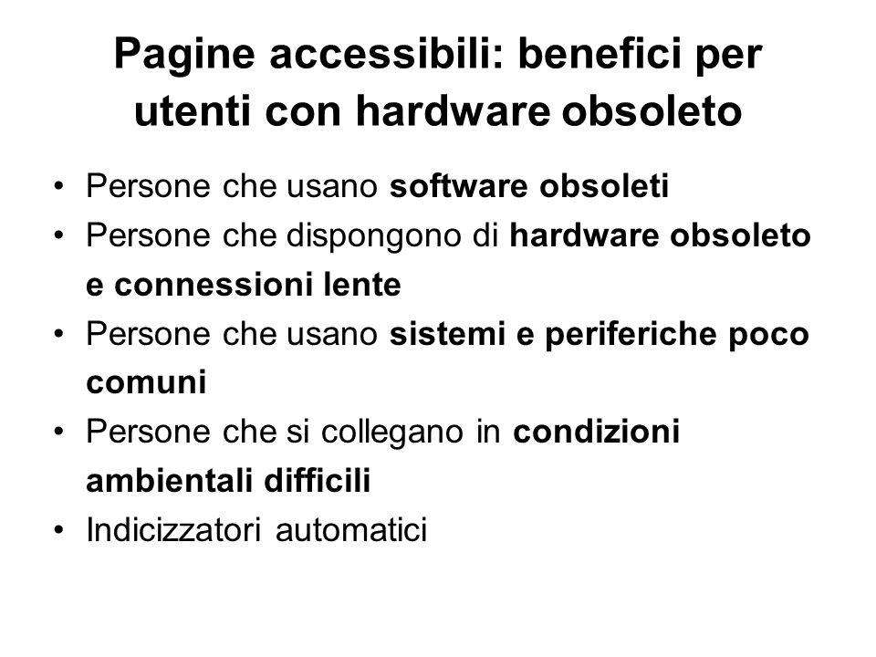 Pagine accessibili: benefici per utenti con hardware obsoleto Persone che usano software obsoleti Persone che dispongono di hardware obsoleto e connes