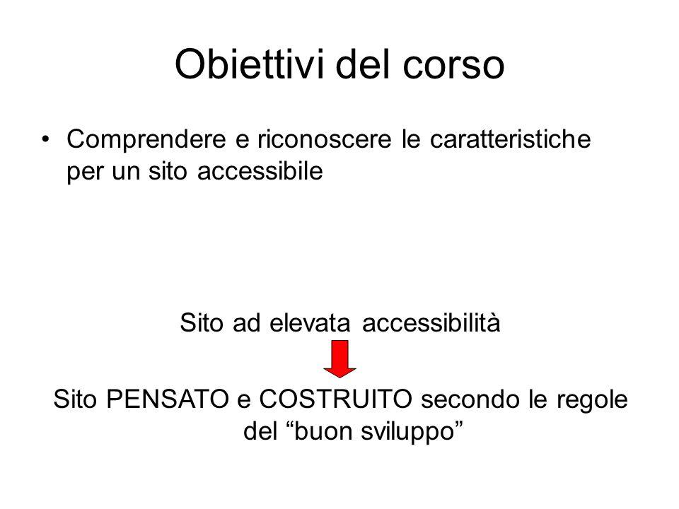 Obiettivi del corso Comprendere e riconoscere le caratteristiche per un sito accessibile Sito ad elevata accessibilità Sito PENSATO e COSTRUITO second
