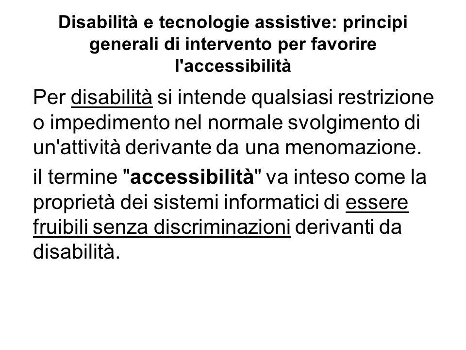 Disabilità e tecnologie assistive: principi generali di intervento per favorire l'accessibilità Per disabilità si intende qualsiasi restrizione o impe