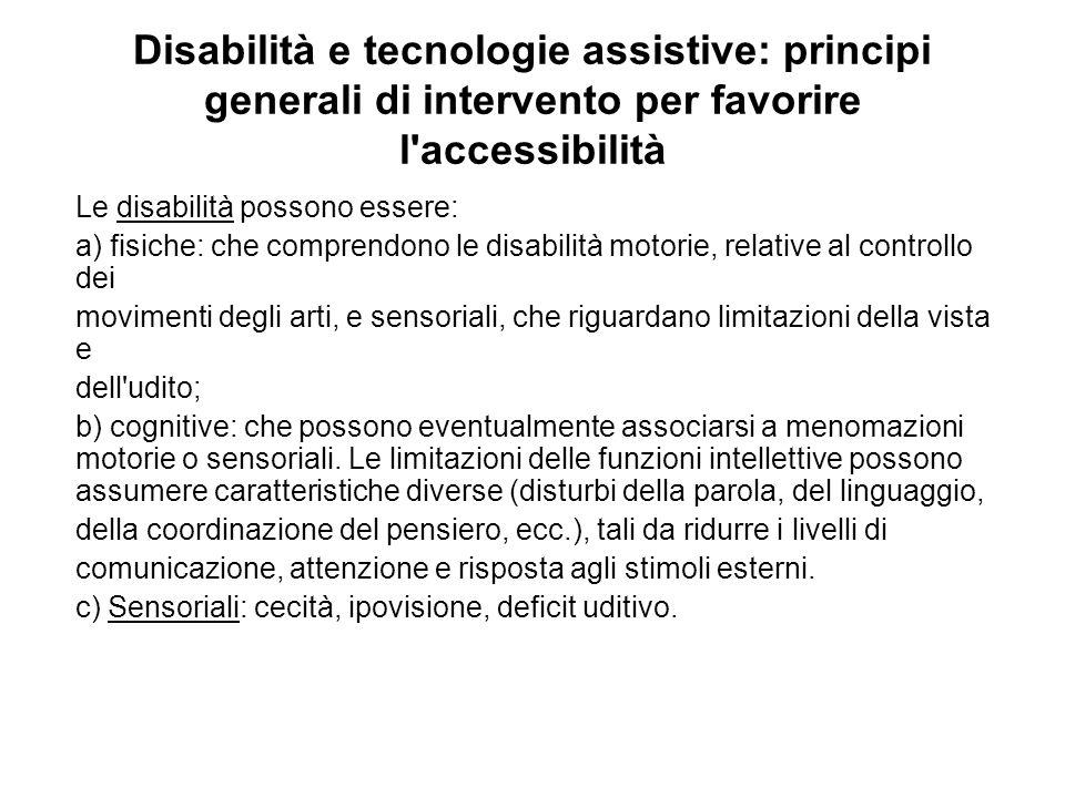 Disabilità e tecnologie assistive: principi generali di intervento per favorire l'accessibilità Le disabilità possono essere: a) fisiche: che comprend