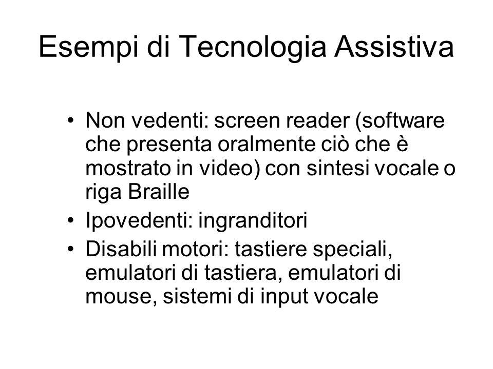 Esempi di Tecnologia Assistiva Non vedenti: screen reader (software che presenta oralmente ciò che è mostrato in video) con sintesi vocale o riga Brai