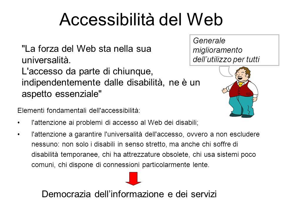 Accessibilità del Web Elementi fondamentali dell'accessibilità: l'attenzione ai problemi di accesso al Web dei disabili; l'attenzione a garantire l'un