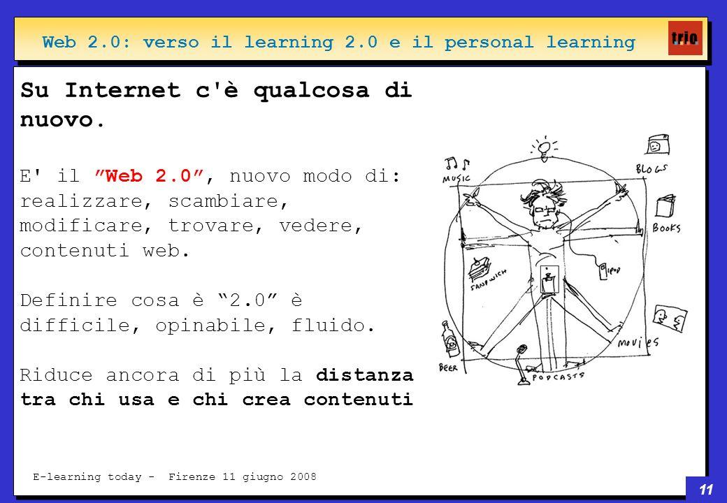 11 E-learning today - Firenze 11 giugno 2008 Su Internet c è qualcosa di nuovo.