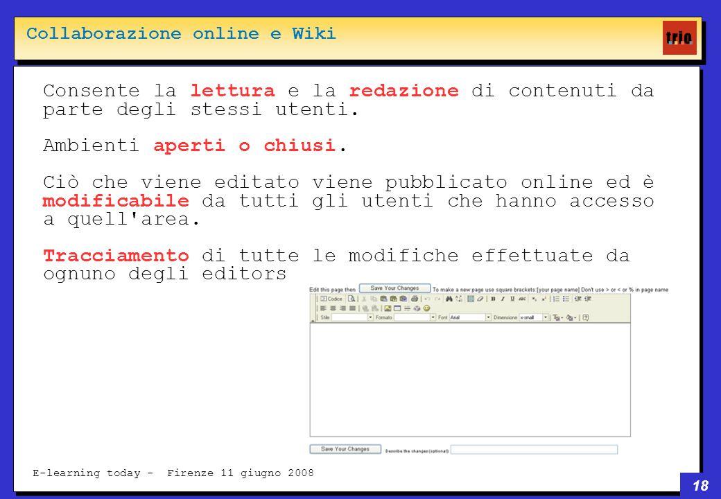 18 E-learning today - Firenze 11 giugno 2008 Consente la lettura e la redazione di contenuti da parte degli stessi utenti.