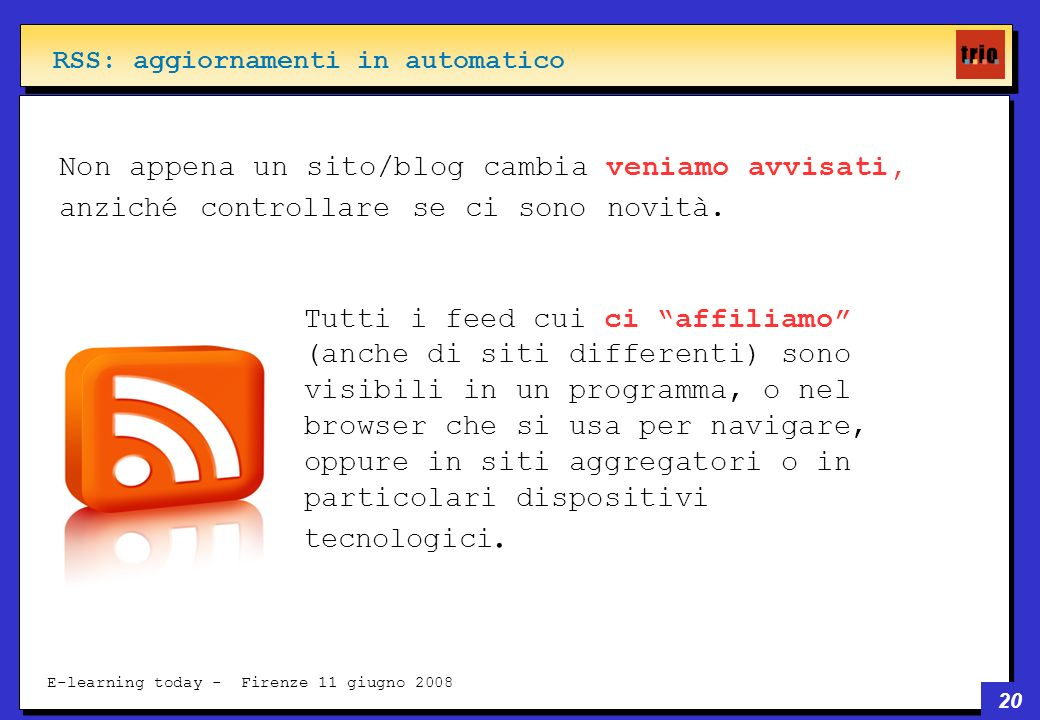 20 E-learning today - Firenze 11 giugno 2008 Non appena un sito/blog cambia veniamo avvisati, anziché controllare se ci sono novità.