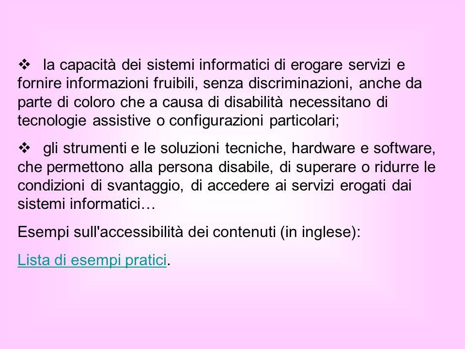 la capacità dei sistemi informatici di erogare servizi e fornire informazioni fruibili, senza discriminazioni, anche da parte di coloro che a causa di
