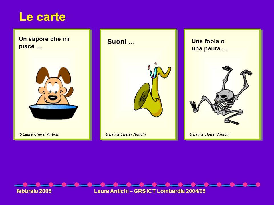 febbraio 2005Laura Antichi – GRS ICT Lombardia 2004/05 © Laura Chersi Antichi Un sapore che mi piace … © Laura Chersi Antichi Suoni … © Laura Chersi A