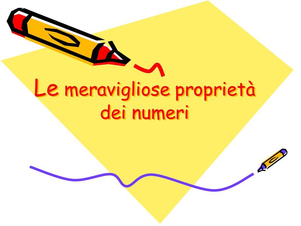 Le meravigliose proprietà dei numeri Le meravigliose proprietà dei numeri