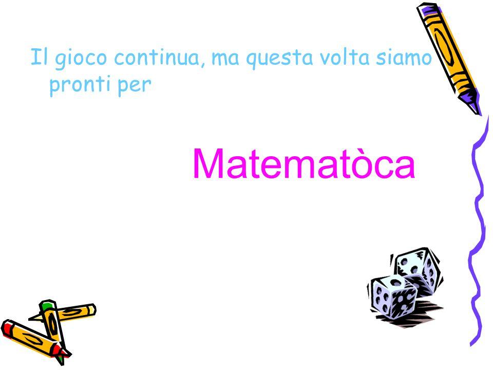 Il gioco continua, ma questa volta siamo pronti per Matematòca