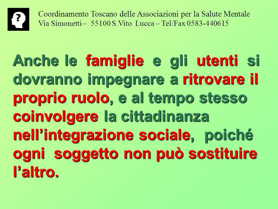 Anche le famiglie e gli utenti si dovranno impegnare a ritrovare il proprio ruolo, e al tempo stesso coinvolgere la cittadinanza nellintegrazione sociale, poiché ogni soggetto non può sostituire laltro.